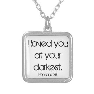 I loved you at your darkest bible verse Romans 5:8 Square Pendant Necklace