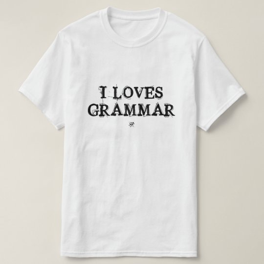 I loves grammar! T-Shirt