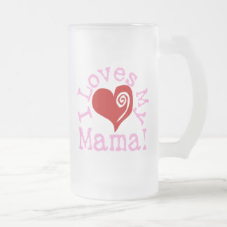 I loves my Mama Frosted Glass Beer Mug