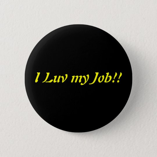 I Luv my Job 6 Cm Round Badge