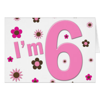 I m 6 Pink And Brown Flowers Greeting Cards