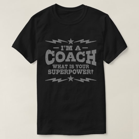 I'm A Coach What Is Your Superpower T-Shirt