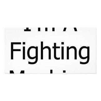 I m A Fighting Machine Photo Card Template