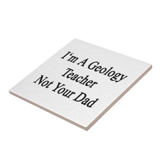 I m A Geology Teacher Not Your Dad Tiles