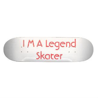 I M A Legend Skater Skateboard