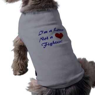 I m a Lover Not a Fighter Dog T Shirt