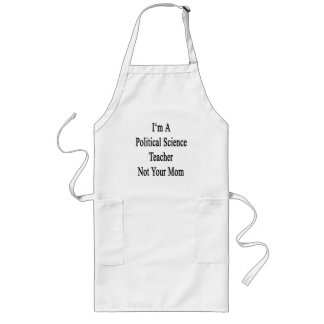 I m A Political Science Teacher Not Your Mom Aprons
