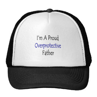 I m A Proud Overprotective Father Trucker Hats
