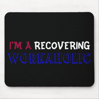 I M A RECOVERING WORKAHOLIC mousepad