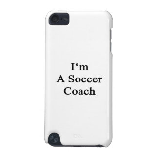 I m A Soccer Coach iPod Touch 5G Case