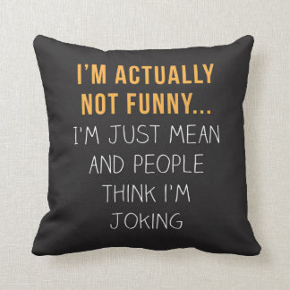 I'm actually not funny… I'm just mean... Throw Pillow