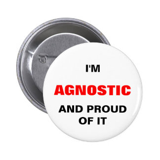 I M AGNOSTIC AND PROIUD OF IT PINBACK BUTTON