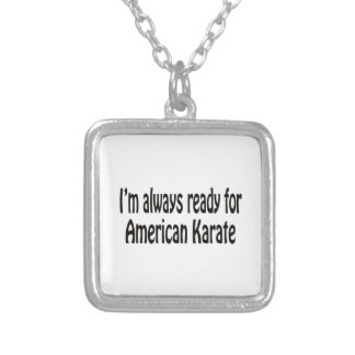 I m always ready for American Karate Necklaces