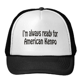 I m always ready for American Kenpo Hat