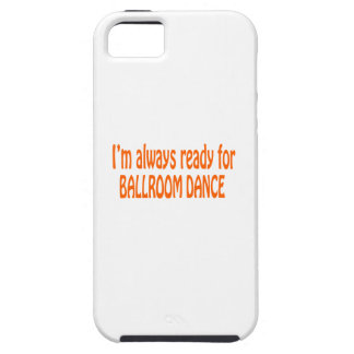 I m always ready for Ballroom dance Case For iPhone 5/5S