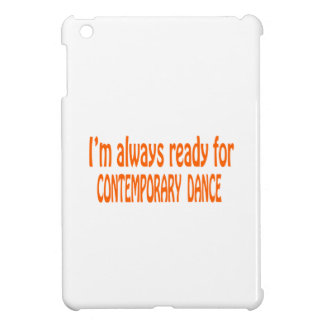 I m always ready for Contemporary dance Case For The iPad Mini