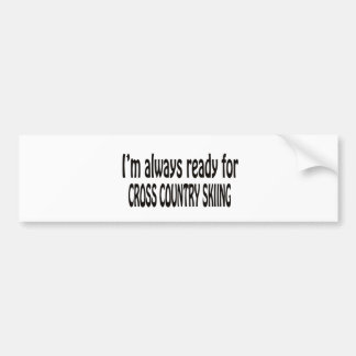 I m always ready for Cross Country Skiing Bumper Stickers