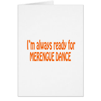 I m always ready for Merengue dance Greeting Cards