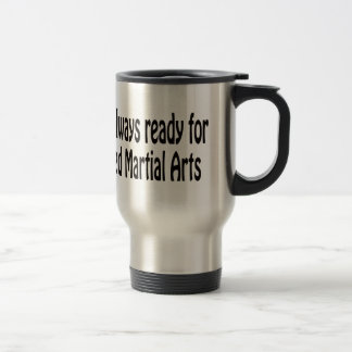 I m always ready for Mixed Martial Arts Mugs