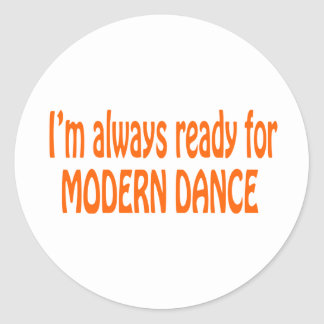 I m always ready for Modern dance Round Stickers