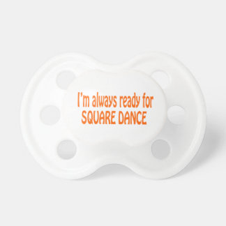 I m always ready for Square dance Baby Pacifier