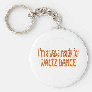 I m always ready for Waltz dance Key Chains