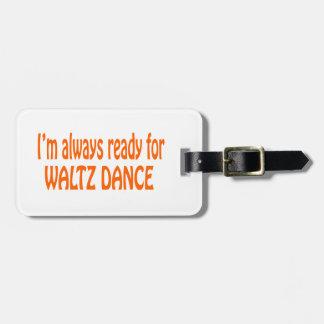 I m always ready for Waltz dance Travel Bag Tags