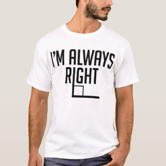 I'm Always Right Angle T-Shirt