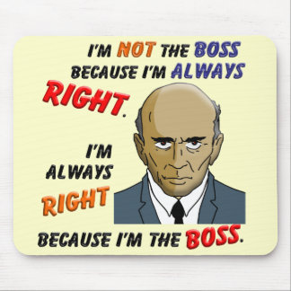 I'm Always Right Because I'm the Boss Mouse Pad