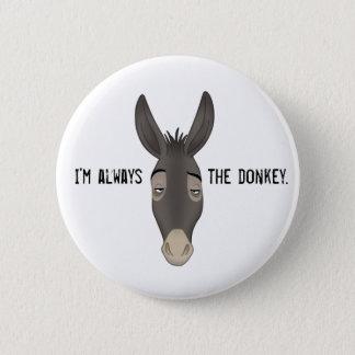 """""""I'm Always the Donkey"""" 6 Cm Round Badge"""