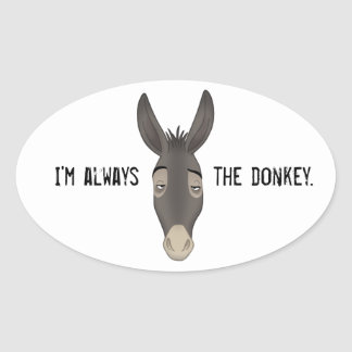 """""""I'm Always the Donkey"""" Oval Sticker"""