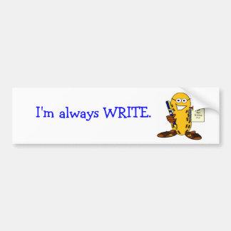 I m always WRITE bumper sticker