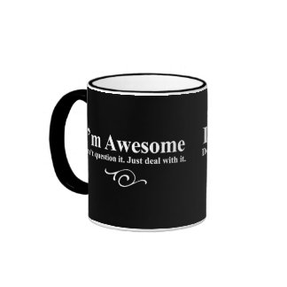I m awesome Don t question it Just deal with it Coffee Mugs