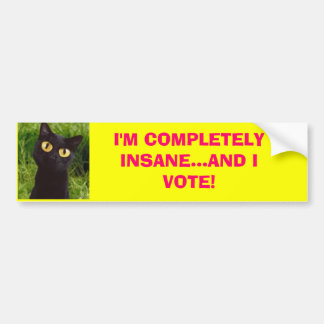 I M COMPLETELY INSANE AND I VOTE Bumpersticker Bumper Stickers