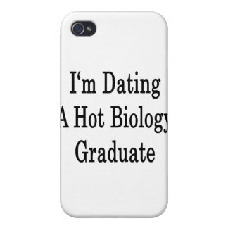 I m Dating A Hot Biology Graduate Case For iPhone 4