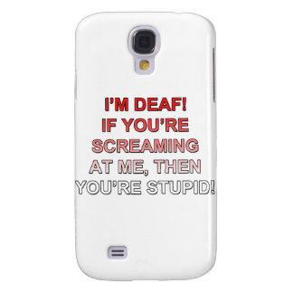 I m deaf If you re sream at me you re stupid Galaxy S4 Covers