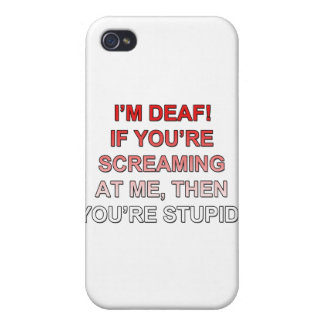 I m deaf If you re sream at me you re stupid iPhone 4 Cover
