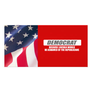 I m Democrat because Lincoln would be ashamed Customized Photo Card