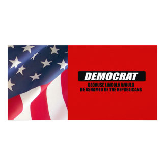 I m Democrat because Lincoln would be ashamed Photo Cards