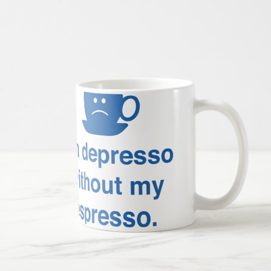 I'm Depresso Without My Espresso Coffee Mug