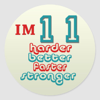 I m Eleven Harder Better Faster Stronger Birthda Round Stickers