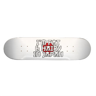 I M FAT HAIRY IN JAPAN SKATEBOARD DECK