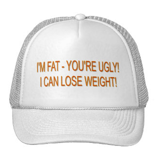 I M FAT - YOU RE UGLY I CAN LOSE WEIGHT TRUCKER HATS
