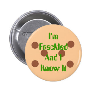 I m Freckled and I know it Pinback Buttons