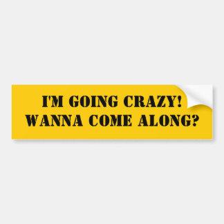 I m Going Crazy Bumper Sticker