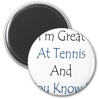 I m Great At Tennis And You Know It Refrigerator Magnets