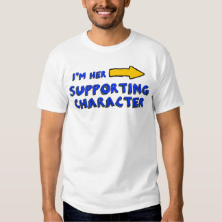 """""""I'm her supporting character"""" Tshirts"""