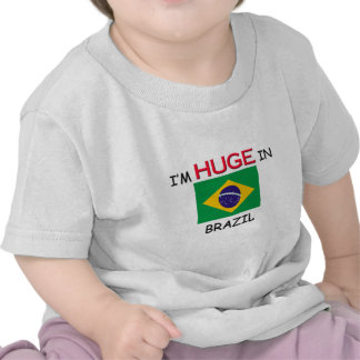 I m HUGE In BRAZIL T Shirts