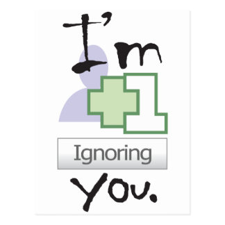 I m Ignoring You Postcard