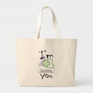 I m Ignoring You Tote Bag